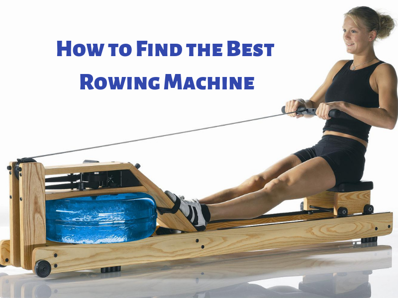 How to Find the Best Rowing Machine